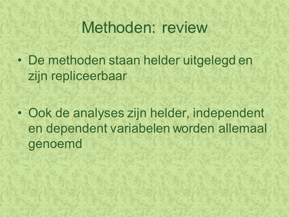 Methoden: review De methoden staan helder uitgelegd en zijn repliceerbaar Ook de analyses zijn helder, independent en dependent variabelen worden allemaal genoemd