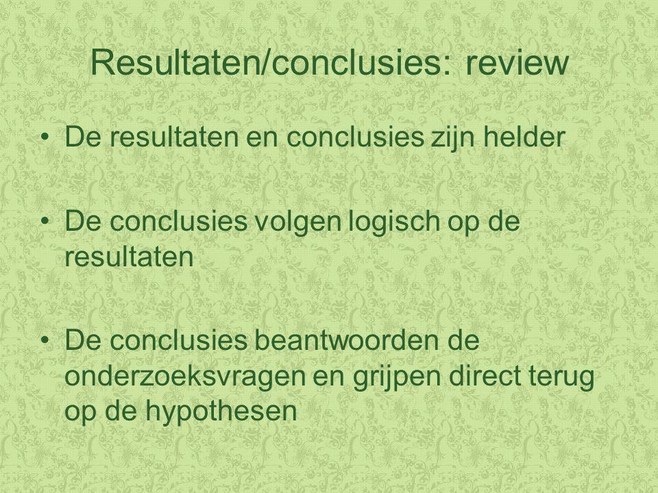 Resultaten/conclusies: review De resultaten en conclusies zijn helder De conclusies volgen logisch op de resultaten De conclusies beantwoorden de onderzoeksvragen en grijpen direct terug op de hypothesen