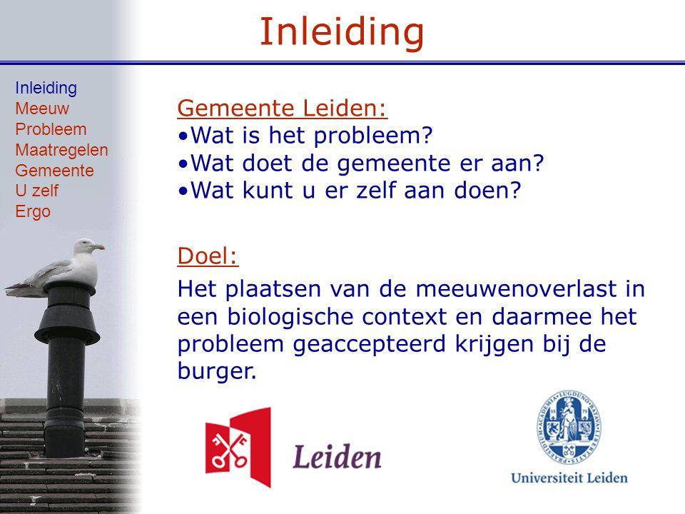 Inleiding Gemeente Leiden: Wat is het probleem? Wat doet de gemeente er aan? Wat kunt u er zelf aan doen? Doel: Het plaatsen van de meeuwenoverlast in