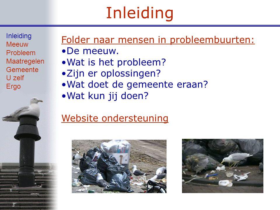 Inleiding Meeuw Probleem Maatregelen Gemeente U zelf Ergo Folder naar mensen in probleembuurten: De meeuw. Wat is het probleem? Zijn er oplossingen? W