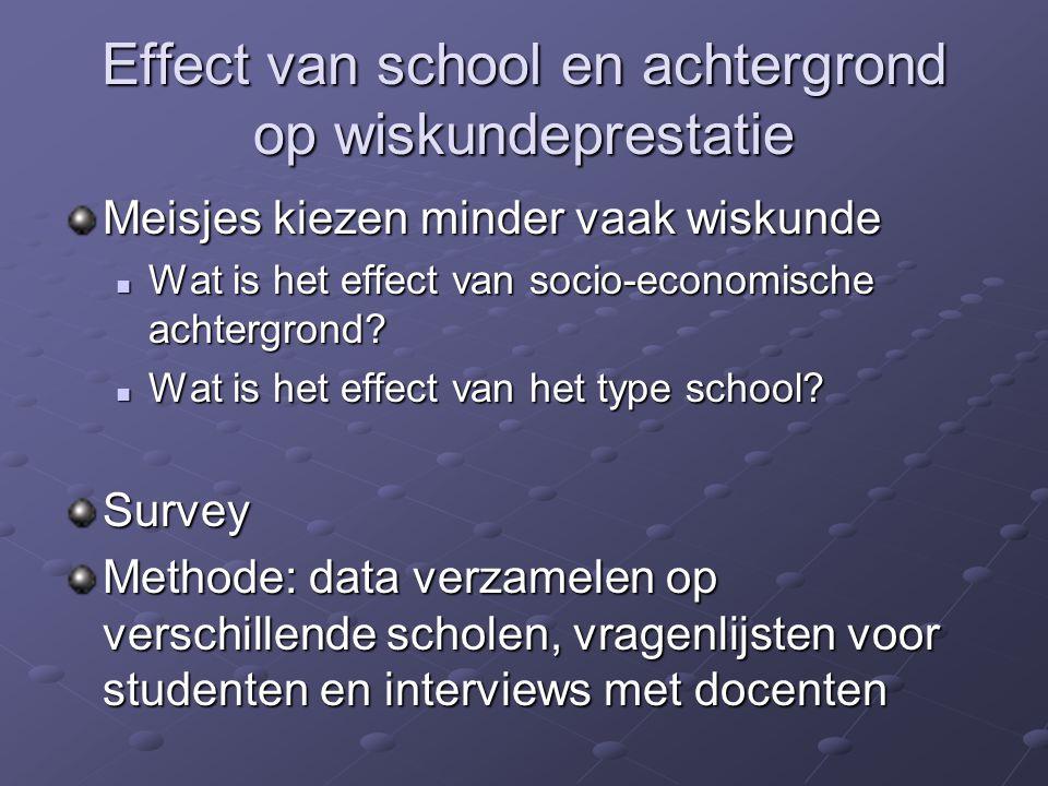 Effect van school en achtergrond op wiskundeprestatie Meisjes kiezen minder vaak wiskunde Wat is het effect van socio-economische achtergrond? Wat is