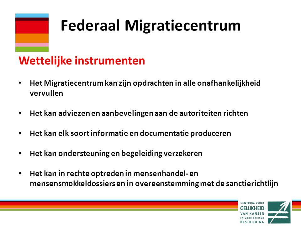 Federaal Migratiecentrum Wettelijke instrumenten Het Migratiecentrum kan zijn opdrachten in alle onafhankelijkheid vervullen Het kan adviezen en aanbe