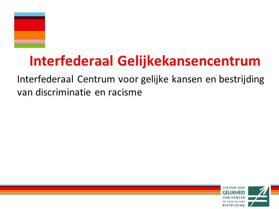 Interfederaal Gelijkekansencentrum Interfederaal Centrum voor gelijke kansen en bestrijding van discriminatie en racisme