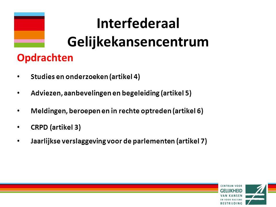 Interfederaal Gelijkekansencentrum Opdrachten Studies en onderzoeken (artikel 4) Adviezen, aanbevelingen en begeleiding (artikel 5) Meldingen, beroepen en in rechte optreden (artikel 6) CRPD (artikel 3) Jaarlijkse verslaggeving voor de parlementen (artikel 7)