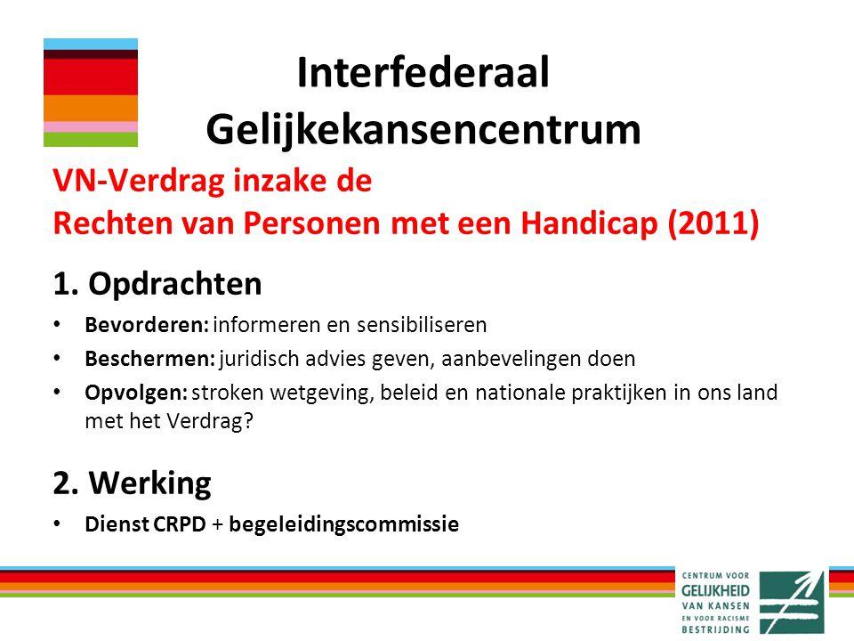 VN-Verdrag inzake de Rechten van Personen met een Handicap (2011) 1. Opdrachten Bevorderen: informeren en sensibiliseren Beschermen: juridisch advies