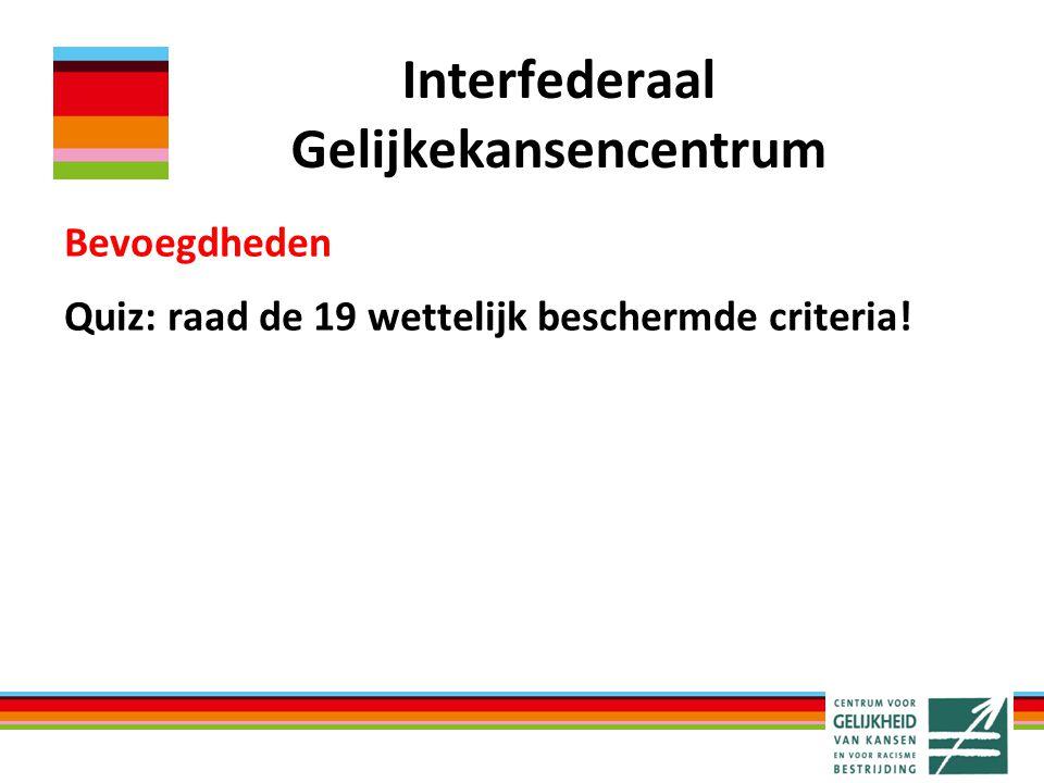 Bevoegdheden Quiz: raad de 19 wettelijk beschermde criteria! Interfederaal Gelijkekansencentrum