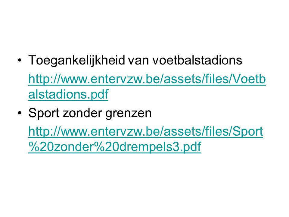 Toegankelijkheid van voetbalstadions http://www.entervzw.be/assets/files/Voetb alstadions.pdf Sport zonder grenzen http://www.entervzw.be/assets/files/Sport %20zonder%20drempels3.pdf