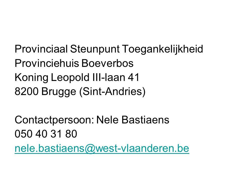 Provinciaal Steunpunt Toegankelijkheid Provinciehuis Boeverbos Koning Leopold III-laan 41 8200 Brugge (Sint-Andries) Contactpersoon: Nele Bastiaens 050 40 31 80 nele.bastiaens@west-vlaanderen.be