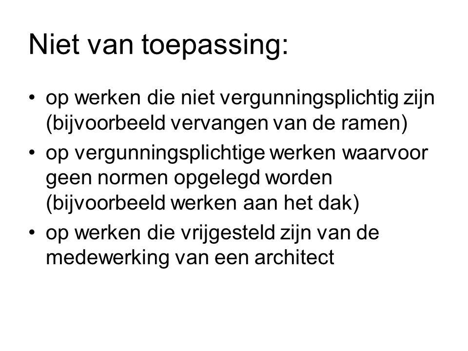 Niet van toepassing: op werken die niet vergunningsplichtig zijn (bijvoorbeeld vervangen van de ramen) op vergunningsplichtige werken waarvoor geen normen opgelegd worden (bijvoorbeeld werken aan het dak) op werken die vrijgesteld zijn van de medewerking van een architect