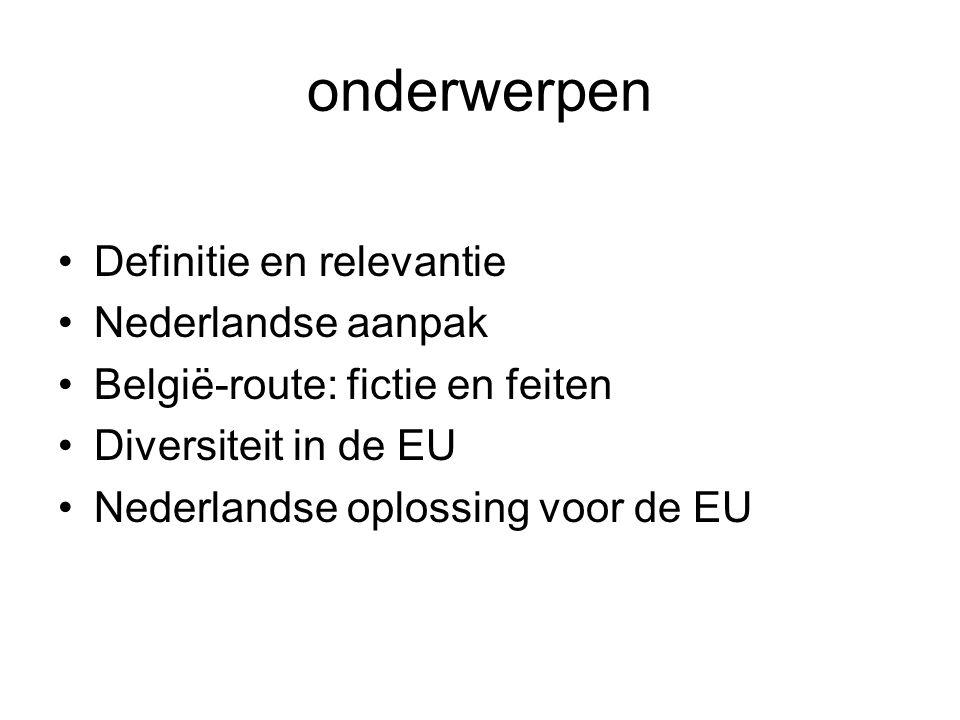 onderwerpen Definitie en relevantie Nederlandse aanpak België-route: fictie en feiten Diversiteit in de EU Nederlandse oplossing voor de EU