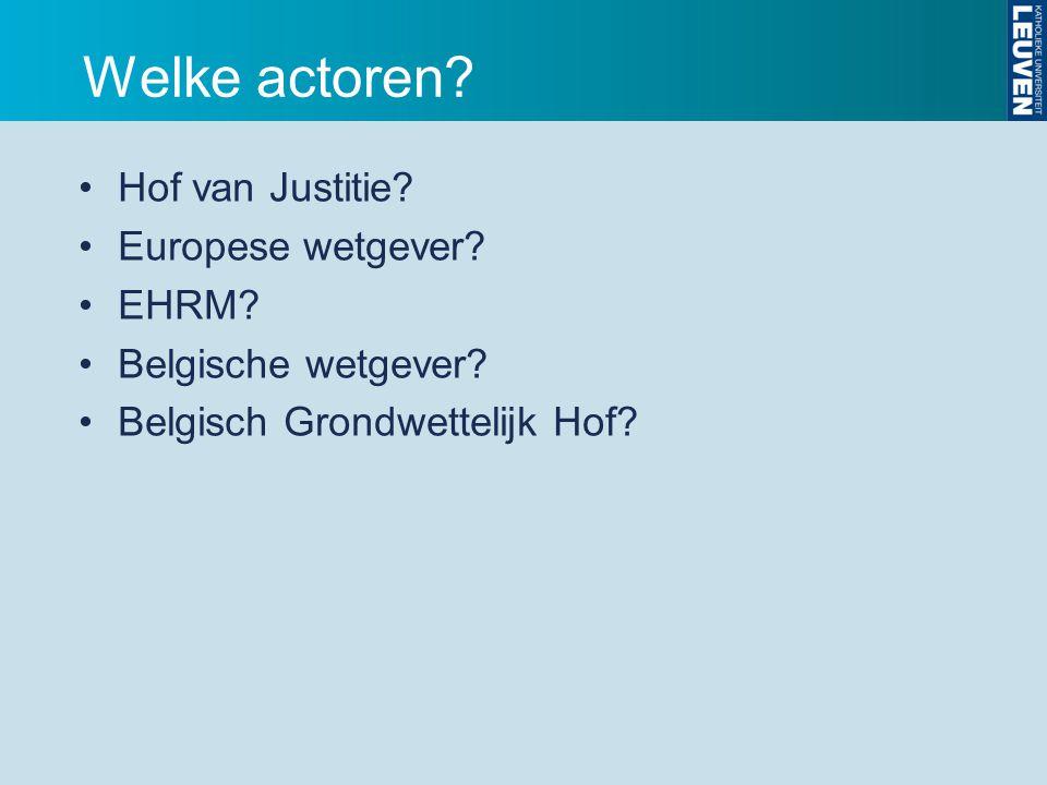Welke actoren. Hof van Justitie. Europese wetgever.