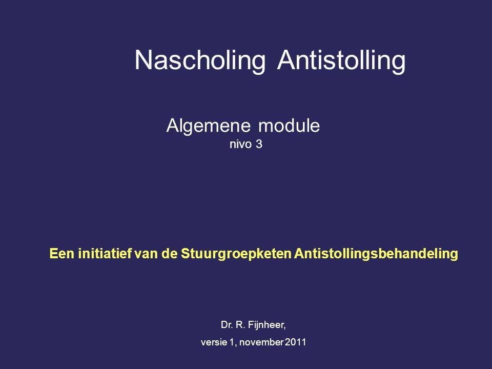 Nascholing Antistolling Algemene module nivo 3 Dr. R. Fijnheer, versie 1, november 2011 Een initiatief van de Stuurgroepketen Antistollingsbehandeling