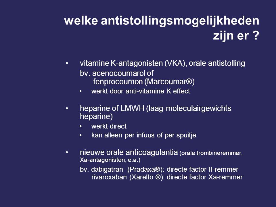 welke antistollingsmogelijkheden zijn er ? vitamine K-antagonisten (VKA), orale antistolling bv. acenocoumarol of fenprocoumon (Marcoumar®) werkt door