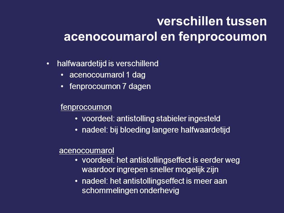 verschillen tussen acenocoumarol en fenprocoumon halfwaardetijd is verschillend acenocoumarol 1 dag fenprocoumon 7 dagen fenprocoumon voordeel: antist