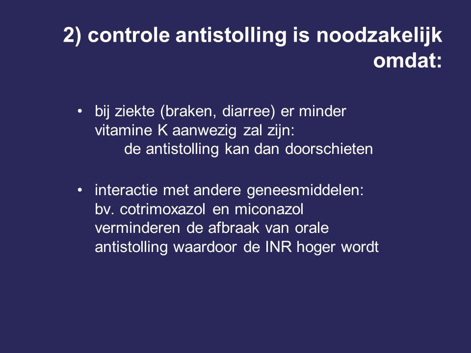 2) controle antistolling is noodzakelijk omdat: bij ziekte (braken, diarree) er minder vitamine K aanwezig zal zijn: de antistolling kan dan doorschie