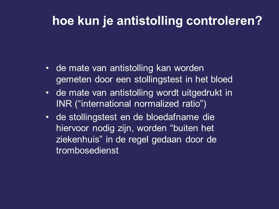 hoe kun je antistolling controleren? de mate van antistolling kan worden gemeten door een stollingstest in het bloed de mate van antistolling wordt ui