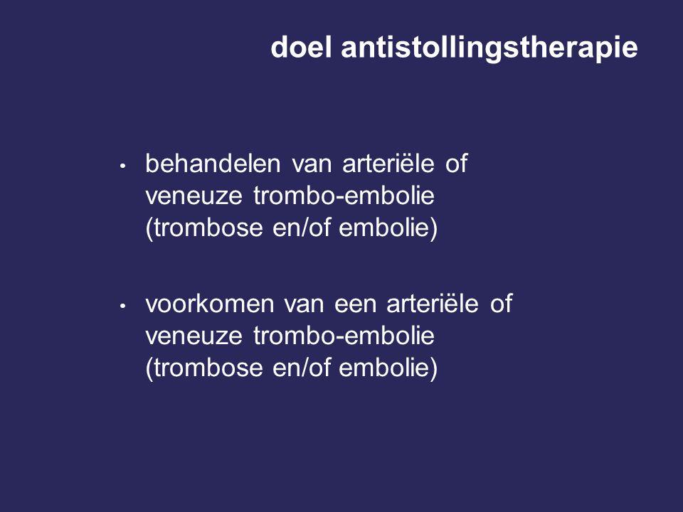 doel antistollingstherapie behandelen van arteriële of veneuze trombo-embolie (trombose en/of embolie) voorkomen van een arteriële of veneuze trombo-e