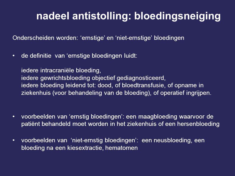 nadeel antistolling: bloedingsneiging Onderscheiden worden: 'ernstige' en 'niet-ernstige' bloedingen de definitie van 'ernstige bloedingen luidt: iede
