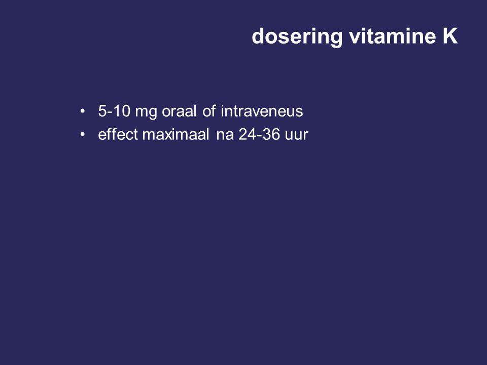 dosering vitamine K 5-10 mg oraal of intraveneus effect maximaal na 24-36 uur