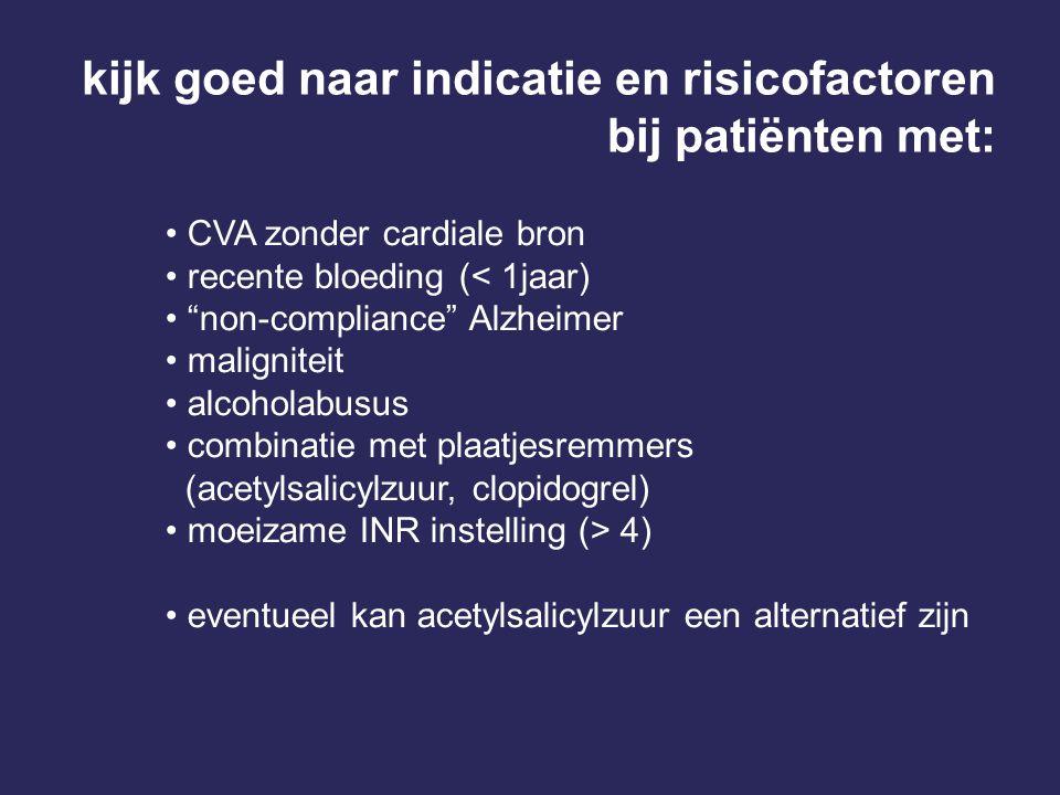 """CVA zonder cardiale bron recente bloeding (< 1jaar) """"non-compliance"""" Alzheimer maligniteit alcoholabusus combinatie met plaatjesremmers (acetylsalicyl"""