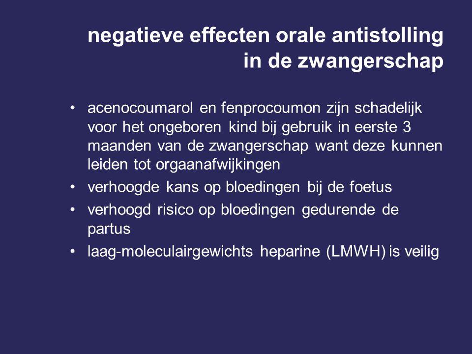 negatieve effecten orale antistolling in de zwangerschap acenocoumarol en fenprocoumon zijn schadelijk voor het ongeboren kind bij gebruik in eerste 3