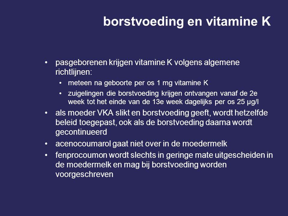 borstvoeding en vitamine K pasgeborenen krijgen vitamine K volgens algemene richtlijnen: meteen na geboorte per os 1 mg vitamine K zuigelingen die bor