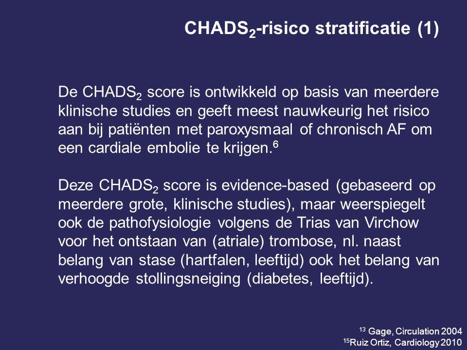 CHADS 2 -risico stratificatie (1) De CHADS 2 score is ontwikkeld op basis van meerdere klinische studies en geeft meest nauwkeurig het risico aan bij patiënten met paroxysmaal of chronisch AF om een cardiale embolie te krijgen.