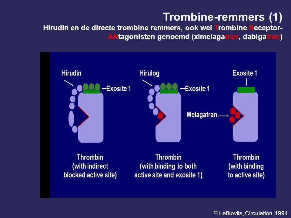 Trombine-remmers (1) Hirudin en de directe trombine remmers, ook wel Trombine Receptor- ANtagonisten genoemd (ximelagatran, dabigatran) 25 Lefkovits, Circulation, 1994