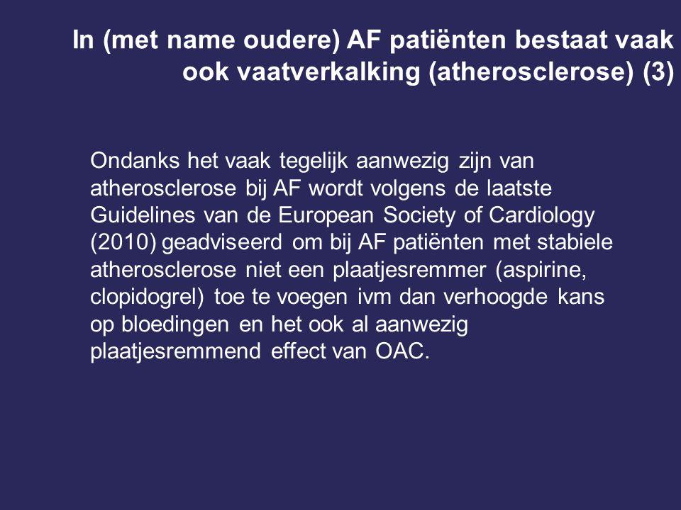 Ondanks het vaak tegelijk aanwezig zijn van atherosclerose bij AF wordt volgens de laatste Guidelines van de European Society of Cardiology (2010) gea