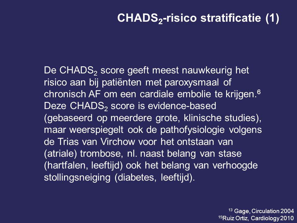 CHADS 2 -risico stratificatie (1) De CHADS 2 score geeft meest nauwkeurig het risico aan bij patiënten met paroxysmaal of chronisch AF om een cardiale