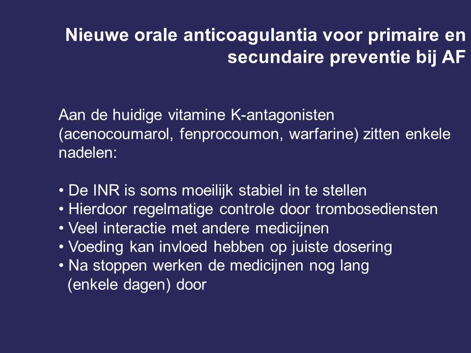 Nieuwe orale anticoagulantia voor primaire en secundaire preventie bij AF Aan de huidige vitamine K-antagonisten (acenocoumarol, fenprocoumon, warfari