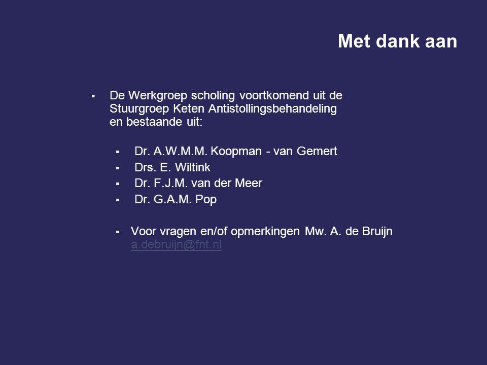 Met dank aan  De Werkgroep scholing voortkomend uit de Stuurgroep Keten Antistollingsbehandeling en bestaande uit:  Dr. A.W.M.M. Koopman - van Gemer