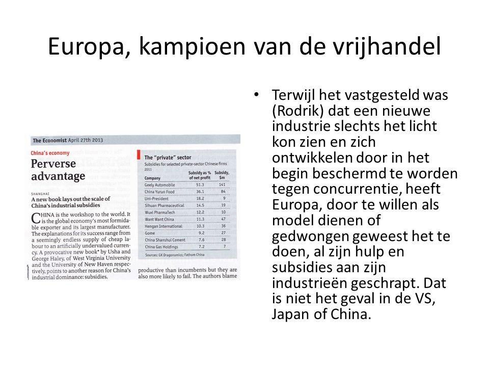 Europa, kampioen van de vrijhandel Terwijl het vastgesteld was (Rodrik) dat een nieuwe industrie slechts het licht kon zien en zich ontwikkelen door i
