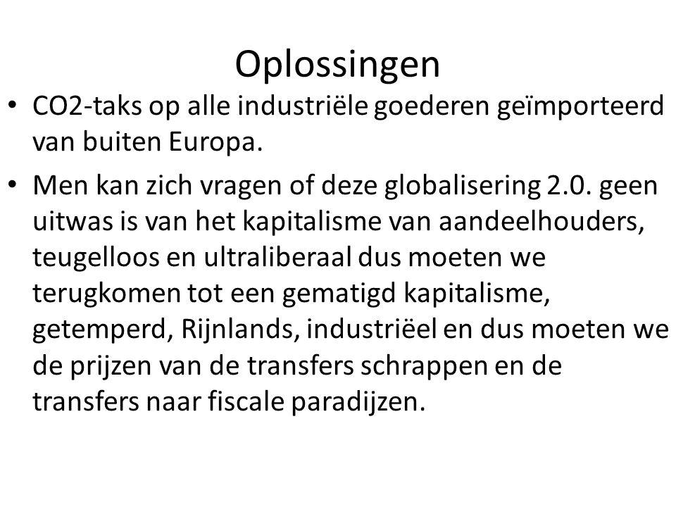 Oplossingen CO2-taks op alle industriële goederen geïmporteerd van buiten Europa. Men kan zich vragen of deze globalisering 2.0. geen uitwas is van he