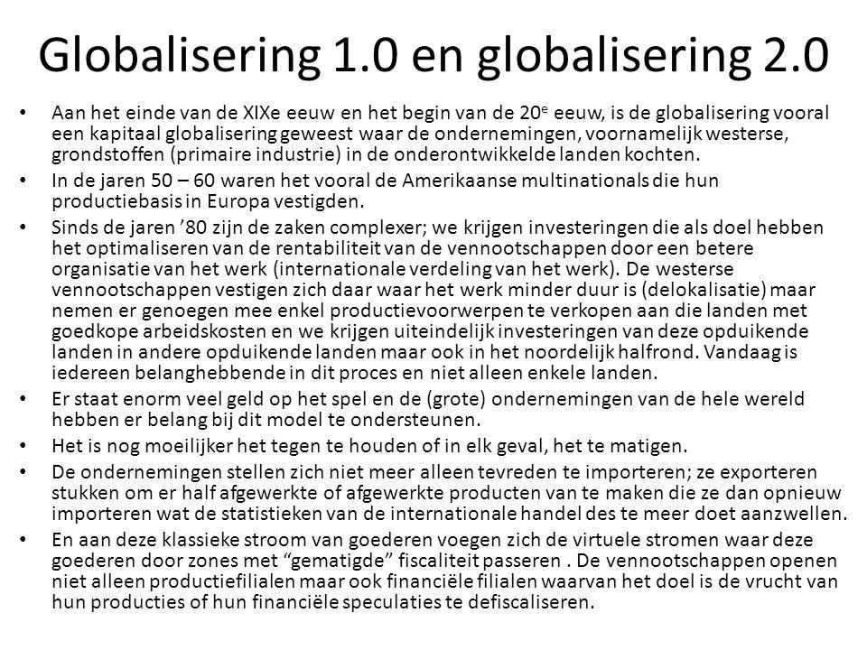 Globalisering 1.0 en globalisering 2.0 Aan het einde van de XIXe eeuw en het begin van de 20 e eeuw, is de globalisering vooral een kapitaal globalise