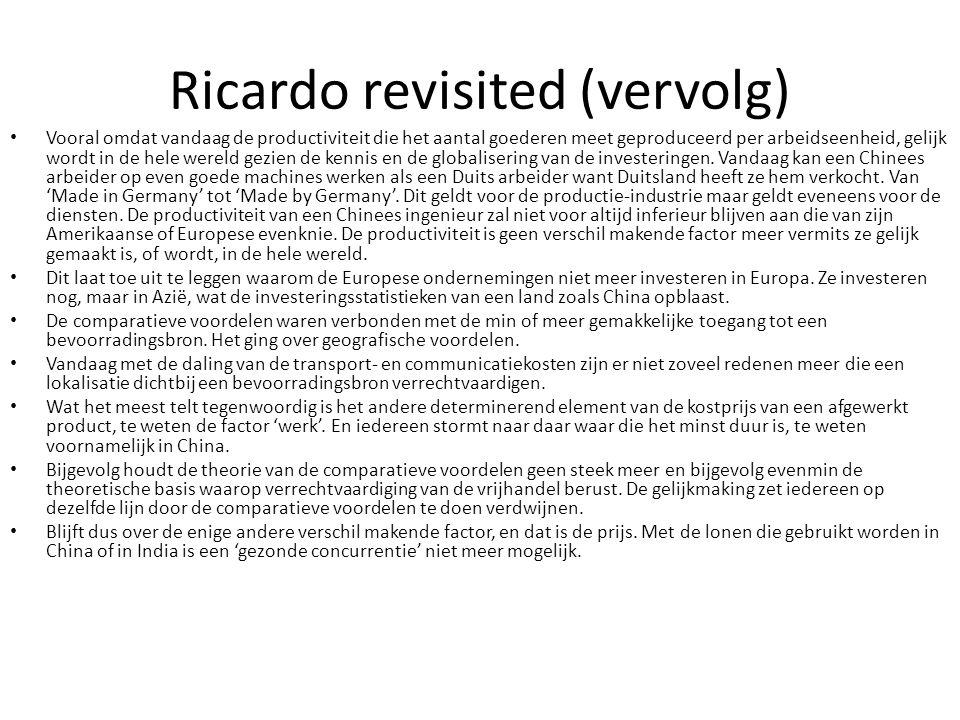 Ricardo revisited (vervolg) Vooral omdat vandaag de productiviteit die het aantal goederen meet geproduceerd per arbeidseenheid, gelijk wordt in de he