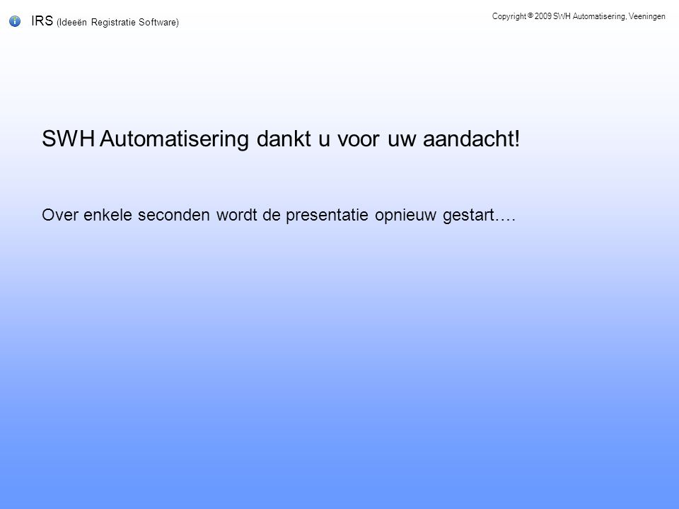 IRS (Ideeën Registratie Software) SWH Automatisering dankt u voor uw aandacht.