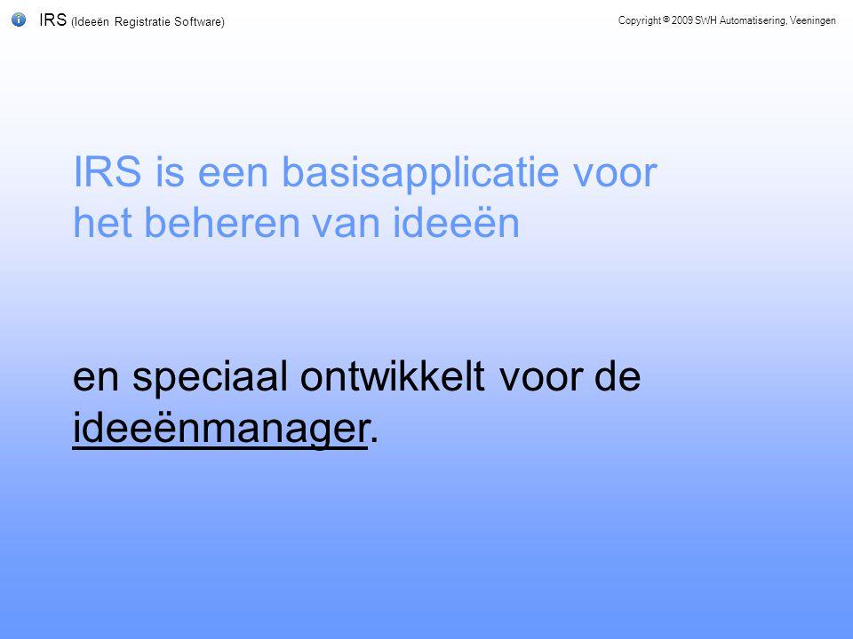 IRS (Ideeën Registratie Software) IRS is een basisapplicatie voor het beheren van ideeën en speciaal ontwikkelt voor de ideeënmanager.
