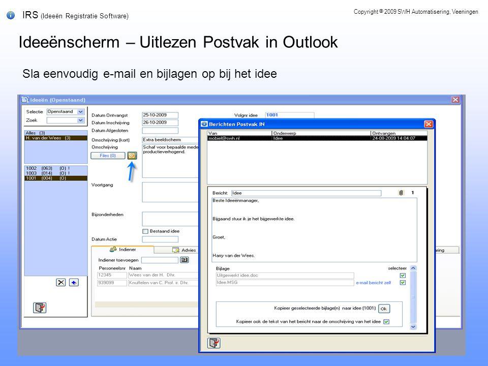 IRS (Ideeën Registratie Software) Ideeënscherm – Uitlezen Postvak in Outlook Copyright © 2009 SWH Automatisering, Veeningen Sla eenvoudig e-mail en bijlagen op bij het idee