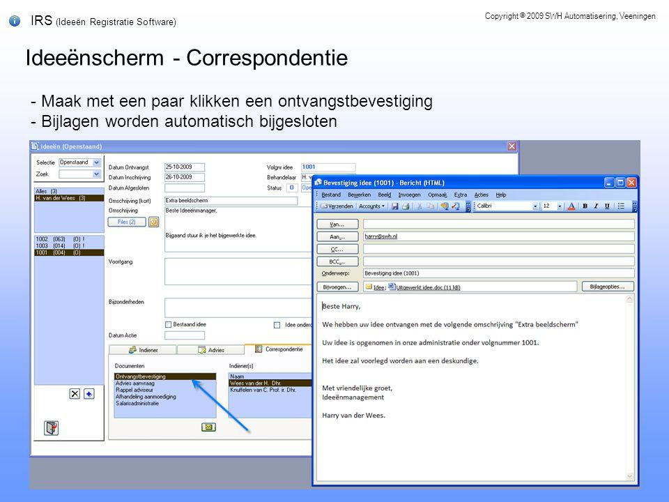 IRS (Ideeën Registratie Software) Ideeënscherm - Correspondentie Copyright © 2009 SWH Automatisering, Veeningen - Maak met een paar klikken een ontvangstbevestiging - Bijlagen worden automatisch bijgesloten