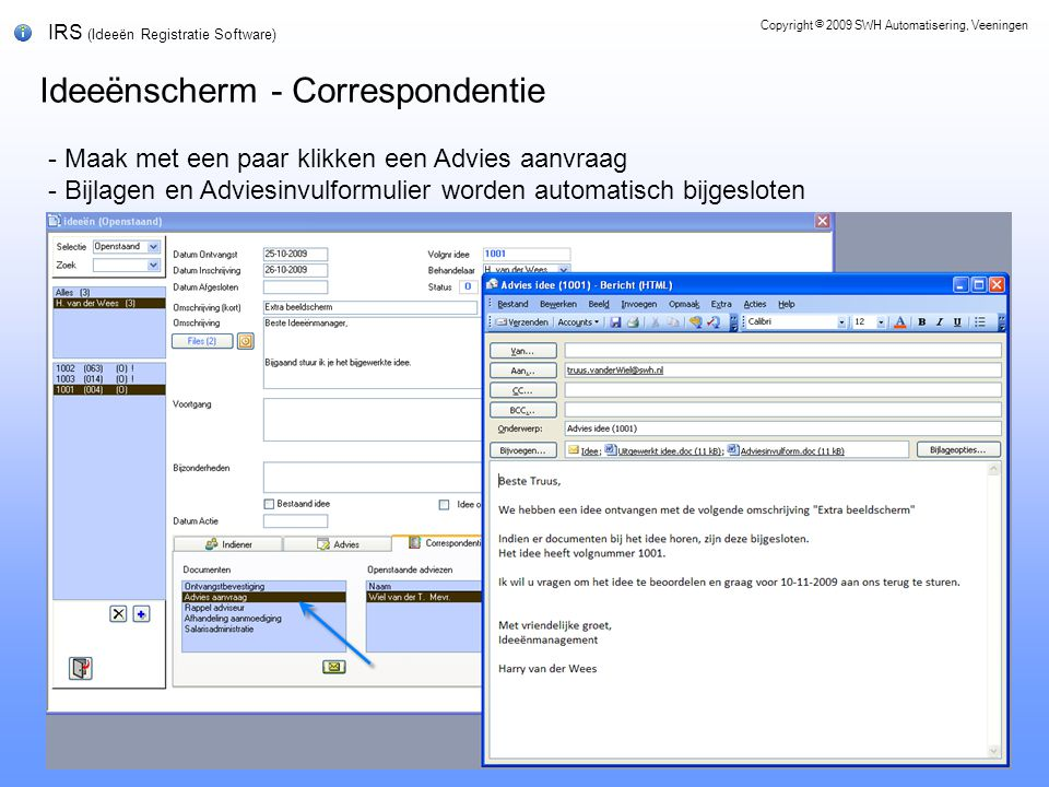 IRS (Ideeën Registratie Software) Ideeënscherm - Correspondentie Copyright © 2009 SWH Automatisering, Veeningen - Maak met een paar klikken een Advies aanvraag - Bijlagen en Adviesinvulformulier worden automatisch bijgesloten