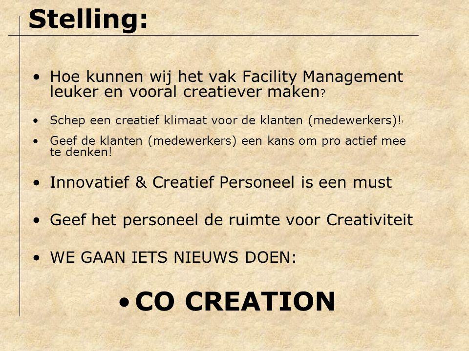 Hoe kunnen wij het vak Facility Management leuker en vooral creatiever maken ? Schep een creatief klimaat voor de klanten (medewerkers)! ! Geef de kla