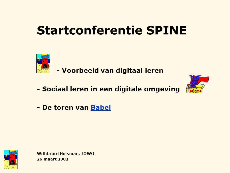 Startconferentie SPINE - Voorbeeld van digitaal leren - Sociaal leren in een digitale omgeving - De toren van BabelBabel Willibrord Huisman, IOWO 26 maart 2002