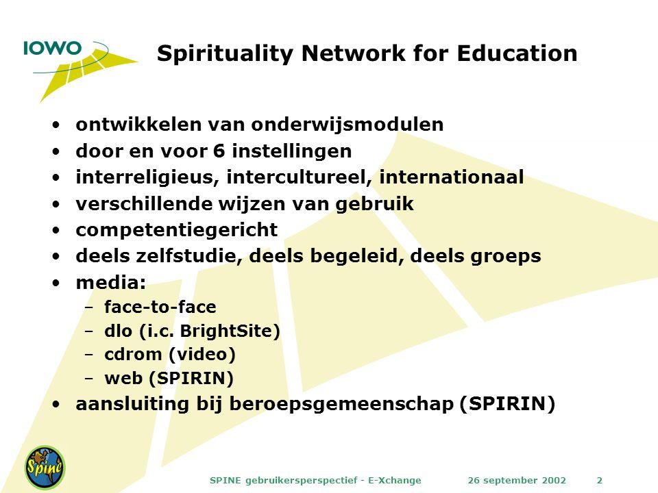 26 september 2002SPINE gebruikersperspectief - E-Xchange2 Spirituality Network for Education ontwikkelen van onderwijsmodulen door en voor 6 instellin