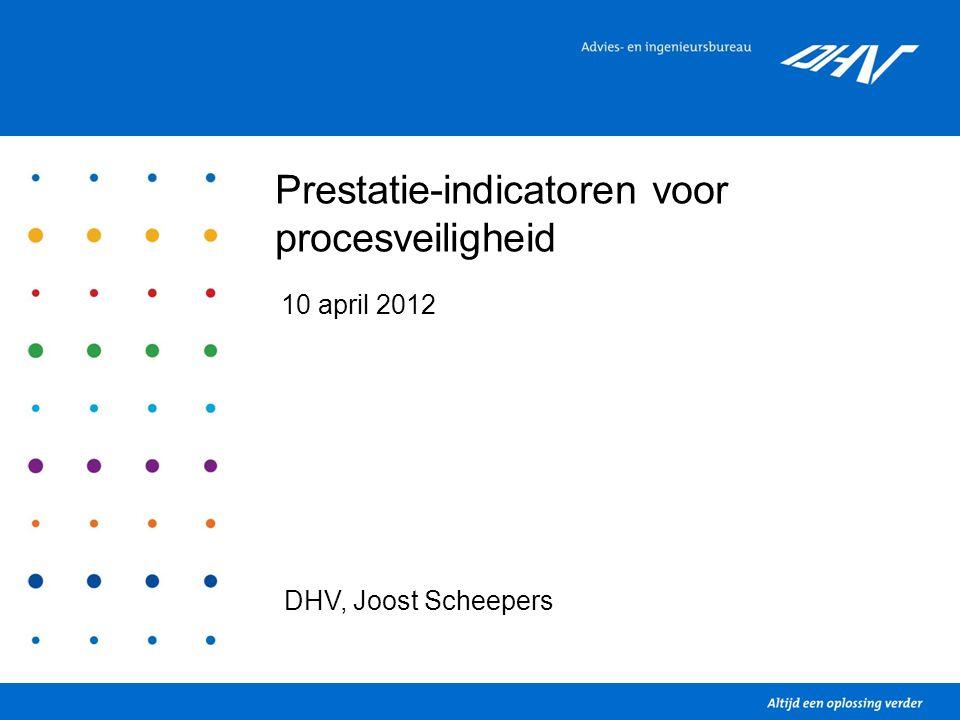 Prestatie-indicatoren voor procesveiligheid 10 april 2012 DHV, Joost Scheepers