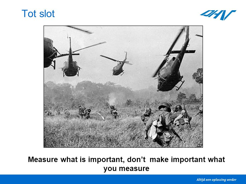 Tot slot Measure what is important, don't make important what you measure