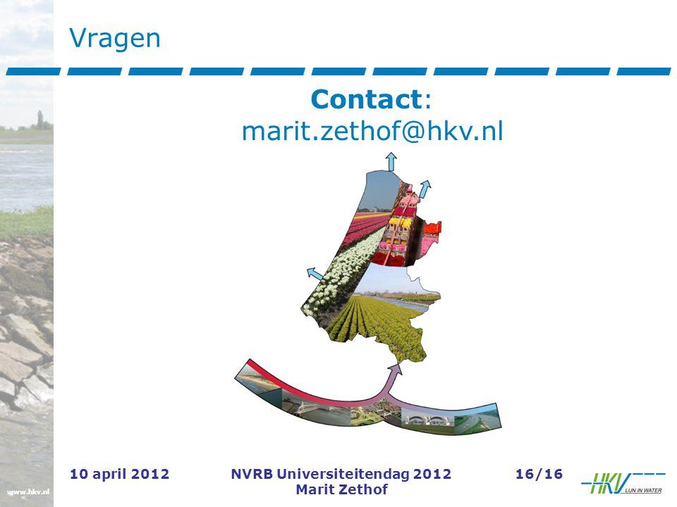 www.hkv.nl 10 april 2012NVRB Universiteitendag 2012 Marit Zethof 16/16 Vragen Contact: marit.zethof@hkv.nl