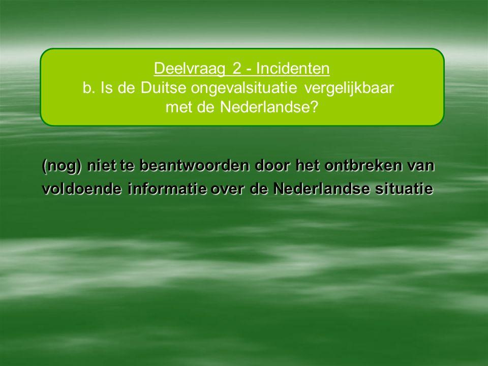 (nog) niet te beantwoorden door het ontbreken van voldoende informatie over de Nederlandse situatie Deelvraag 2 - Incidenten b. Is de Duitse ongevalsi