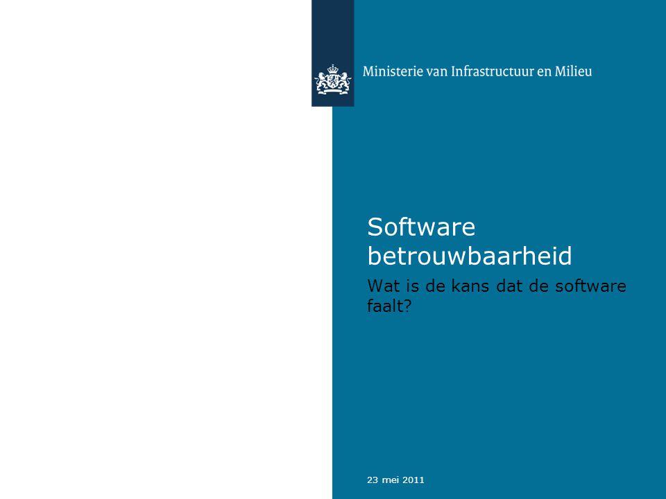 23 mei 2011 Software betrouwbaarheid Wat is de kans dat de software faalt?