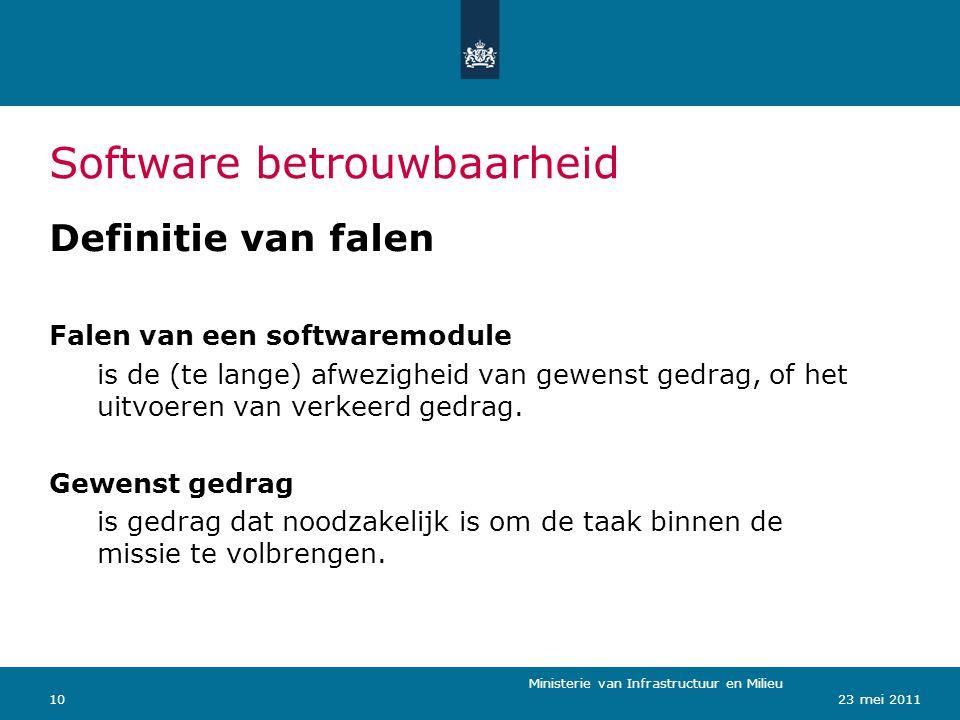 Ministerie van Verkeer en Waterstaat 1023 mei 2011 Software betrouwbaarheid Ministerie van Infrastructuur en Milieu Definitie van falen Falen van een softwaremodule is de (te lange) afwezigheid van gewenst gedrag, of het uitvoeren van verkeerd gedrag.